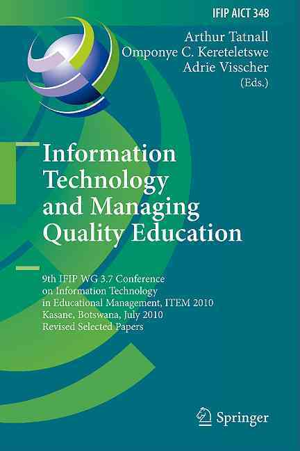 Information Technology and Managing Quality Education By Tatnall, Arthur (EDT)/ Kereteletswe, Omponye Coach (EDT)/ Visscher, Adrie (EDT)
